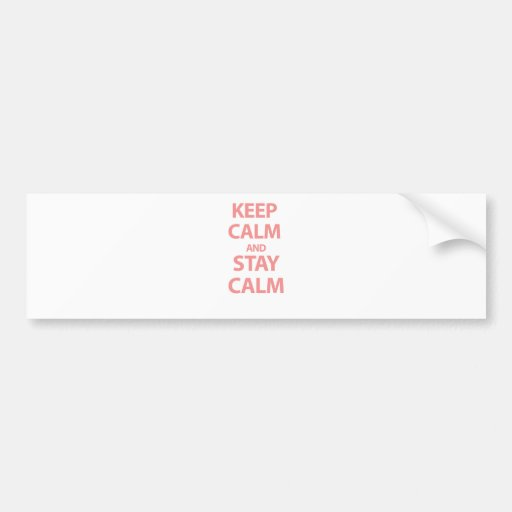 Keep Calm and Stay Calm Bumper Stickers