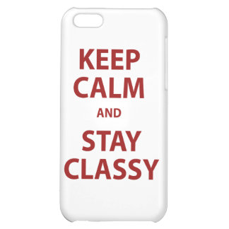 Keep Calm and Stay Classy iPhone 5C Case
