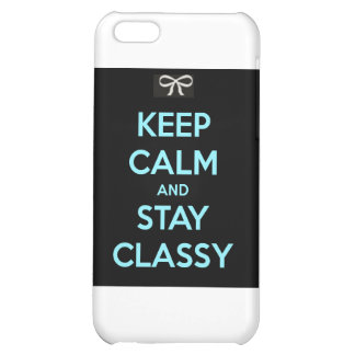 Keep Calm and Stay Classy Case For iPhone 5C