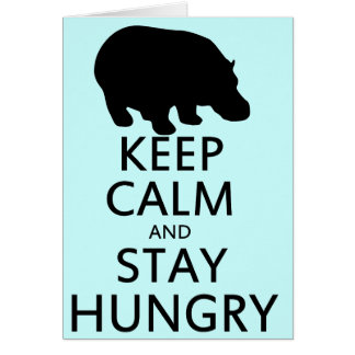Keep Calm and Stay Hungry Greeting Card