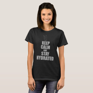 Keep Calm And Stay Hydrated T Shirt Dark Colors
