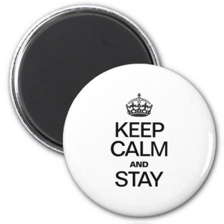 KEEP CALM AND STAY FRIDGE MAGNET