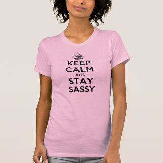 Keep Calm and Stay Sassy T-shirts