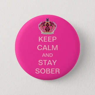 Keep Calm and Stay Sober Pink Crown Button