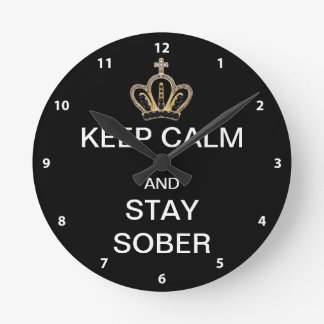 Keep Calm And Stay Sober Round Clock