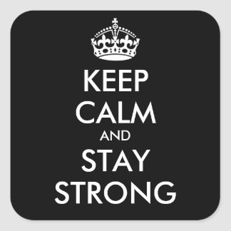 KEEP CALM AND STAY STRONG - personalized text Square Sticker