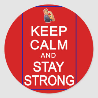 Keep Calm and Stay Strong Womens Rights Classic Round Sticker