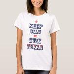 Keep Calm and Stay Texan T-Shirt