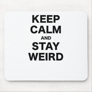 Keep Calm and Stay Weird Mouse Pad
