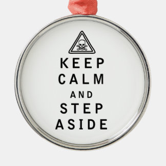 Keep Calm and Step Aside Metal Ornament