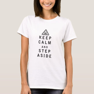 Keep Calm and Step Aside T-Shirt