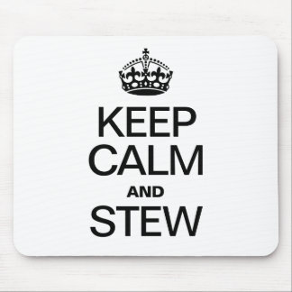 KEEP CALM AND STEW MOUSE PAD