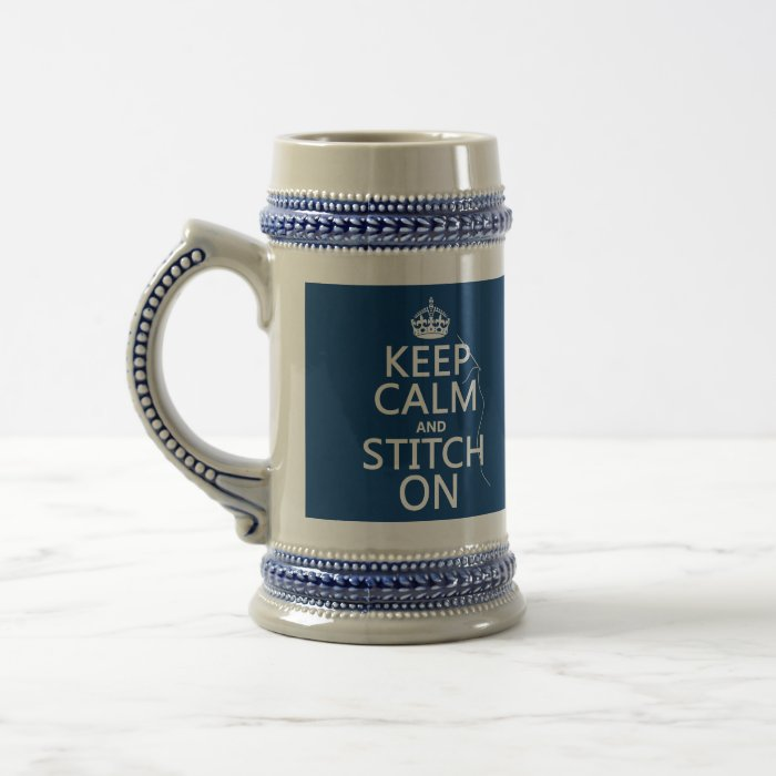 Keep Calm and Stitch On (all colors) Beer Stein