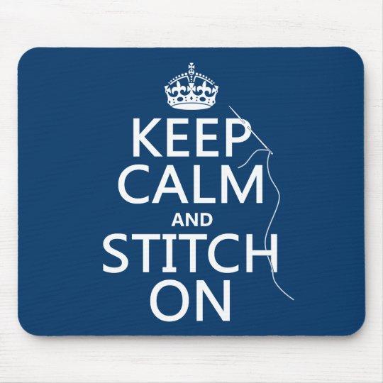 Keep Calm and Stitch On (all colors) Mouse Pad