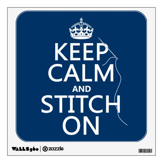 Keep Calm and Stitch On (all colors) Wall Sticker