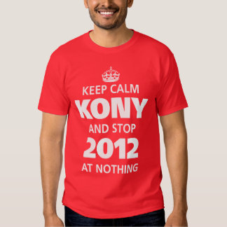 KEEP CALM AND STOP AT NOTHING KONY 2012 T-SHIRT