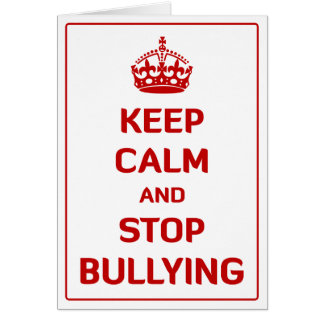 Keep Calm and Stop Bullying Greeting Card