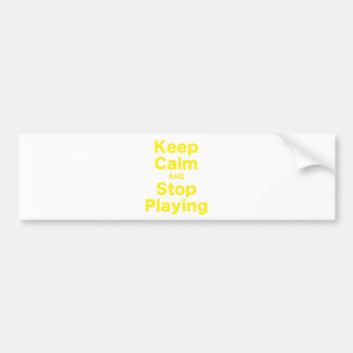 Keep Calm and Stop Playing Car Bumper Sticker