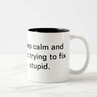 Keep calm and stop trying to fix stupid Two-Tone coffee mug