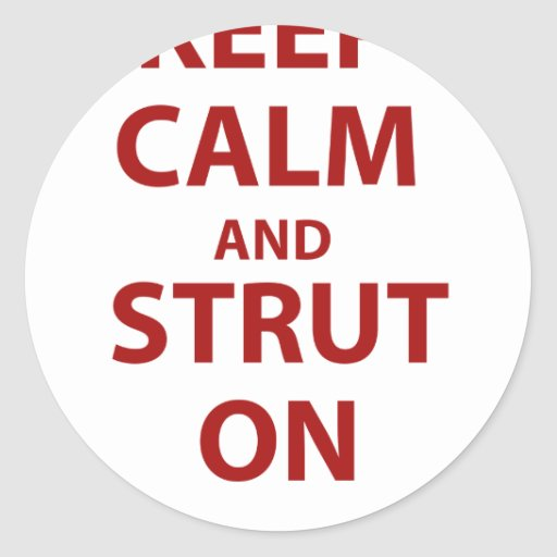 Keep Calm and Strut On Stickers