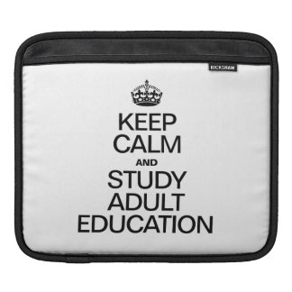 KEEP CALM AND STUDY ADULT EDUCATION iPad SLEEVES