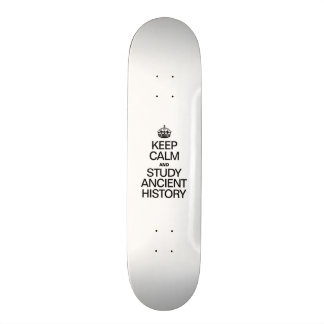 KEEP CALM AND STUDY ANCIENT HISTORY CUSTOM SKATEBOARD