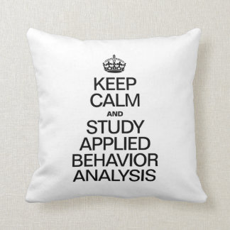 KEEP CALM AND STUDY APPLIED BEHAVIOR ANALYSIS THROW PILLOW
