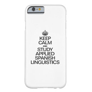KEEP CALM AND STUDY APPLIED SPANISH LINGUISTICS BARELY THERE iPhone 6 CASE