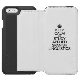 KEEP CALM AND STUDY APPLIED SPANISH LINGUISTICS INCIPIO WATSON™ iPhone 6 WALLET CASE