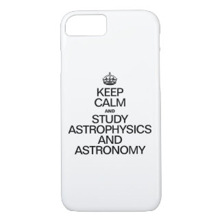 KEEP CALM AND STUDY ASTROPHYSICS AND ASTRONOMY iPhone 8/7 CASE