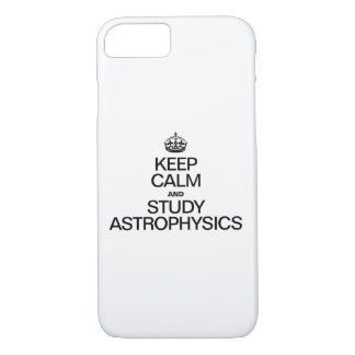 KEEP CALM AND STUDY ASTROPHYSICS iPhone 8/7 CASE