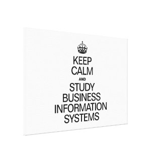 KEEP CALM AND STUDY BUSINESS INFORMATION SYSTEMS.a Canvas Print