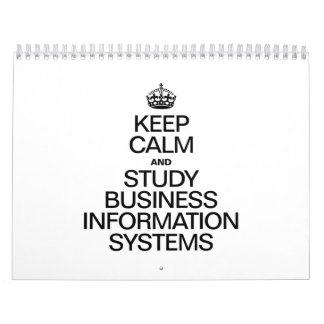 KEEP CALM AND STUDY BUSINESS INFORMATION SYSTEMS.a Calendar