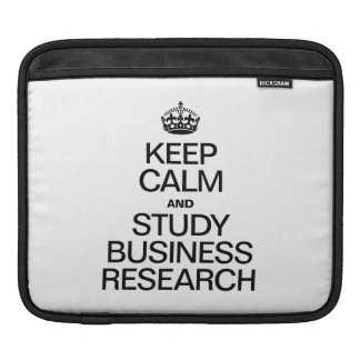 KEEP CALM AND STUDY BUSINESS RESEARCH iPad SLEEVE