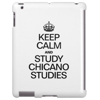 KEEP CALM AND STUDY CHICANO STUDIES