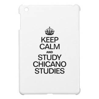 KEEP CALM AND STUDY CHICANO STUDIES iPad MINI CASES