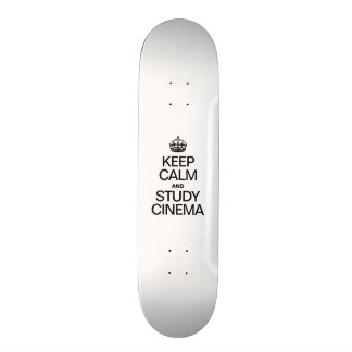 KEEP CALM AND STUDY CINEMA SKATE DECK