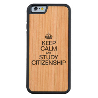 KEEP CALM AND STUDY CITIZENSHIP CARVED® CHERRY iPhone 6 BUMPER CASE