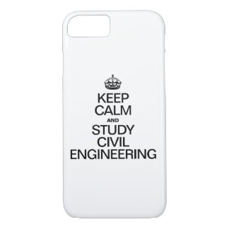 KEEP CALM AND STUDY CIVIL ENGINEERING iPhone 7 CASE