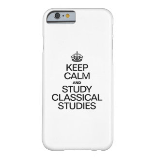 KEEP CALM AND STUDY CLASSICAL STUDIES BARELY THERE iPhone 6 CASE
