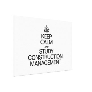 KEEP CALM AND STUDY CONSTRUCTION MANAGEMENT GALLERY WRAPPED CANVAS