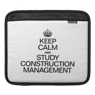 KEEP CALM AND STUDY CONSTRUCTION MANAGEMENT iPad SLEEVES