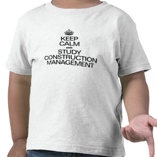 KEEP CALM AND STUDY CONSTRUCTION MANAGEMENT TEES