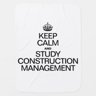 KEEP CALM AND STUDY CONSTRUCTION MANAGEMENT SWADDLE BLANKETS