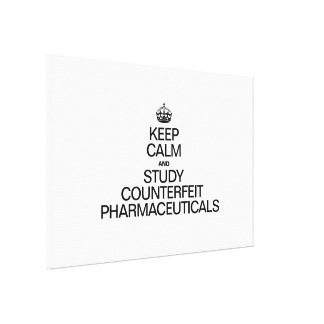 KEEP CALM AND STUDY COUNTERFEIT PHARMACEUTICALS STRETCHED CANVAS PRINTS