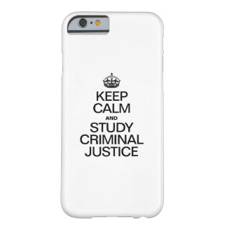 KEEP CALM AND STUDY CRIMINAL JUSTICE BARELY THERE iPhone 6 CASE