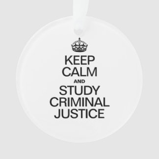 KEEP CALM AND STUDY CRIMINAL JUSTICE ORNAMENT