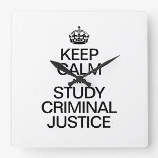 KEEP CALM AND STUDY CRIMINAL JUSTICE SQUARE WALL CLOCK