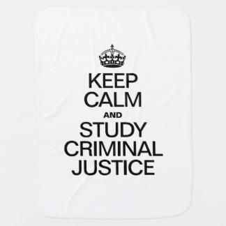 KEEP CALM AND STUDY CRIMINAL JUSTICE SWADDLE BLANKETS