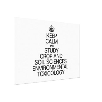 KEEP CALM AND STUDY CROP AND SOIL SCIENCES ENVIRON GALLERY WRAP CANVAS